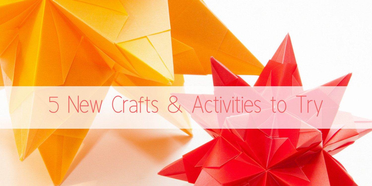 5 New Crafts & Activities to Try