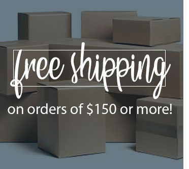Free Shipping on orders of $150 or more!
