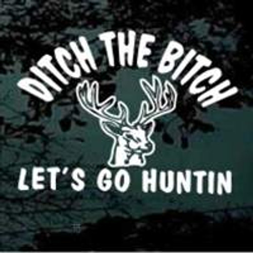 Ditch The Bitch Deer Hunting