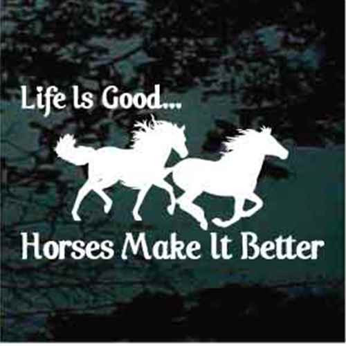 Life Is Good Horses Make It Better