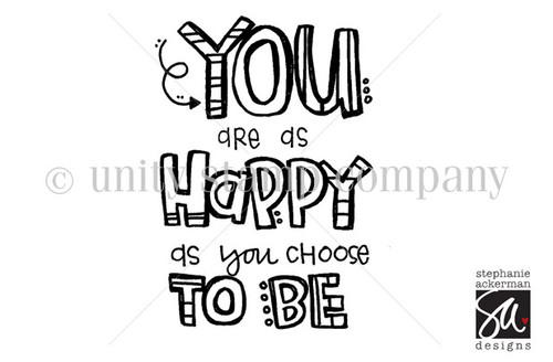 Happy as you CHOOSE