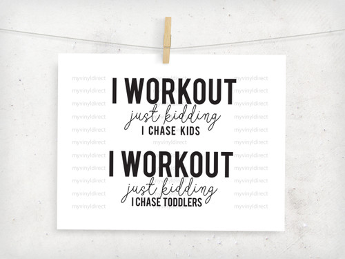 I Work Out Just Kidding I Chase Kids/Toddlers Digital Cutting File