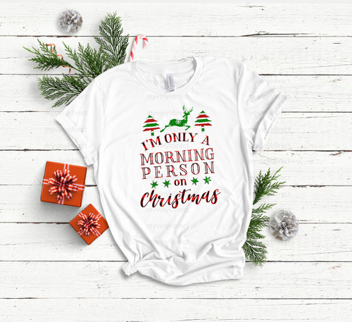 I'm Only A Morning Person on Christmas | Sublimation Transfer