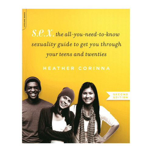 S.E.X.: The All-You-Need-to-Know Sexuality Guide to Get You Through Your Teens and Twenties