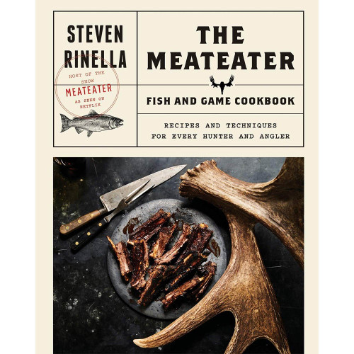 The MeatEater Fish and Game Cookbook