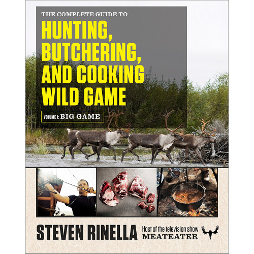 The Complete Guide to Hunting, Butchering, And Cooking Wild Game - Vol. 1