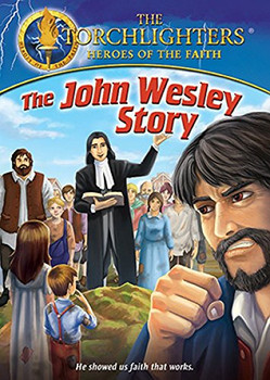 Torchlighters (Ep. 13) The John Wesley Story