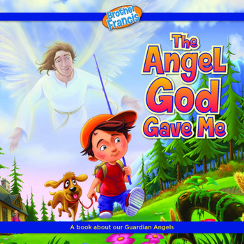 Brother Francis: The Angel God Gave Me