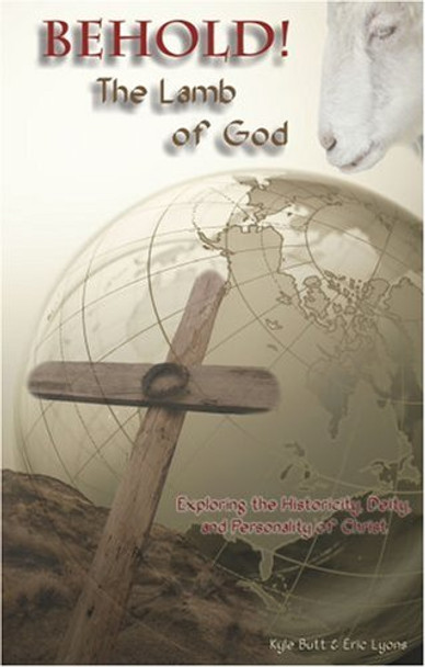 Behold! The Lamb of God by Kyle But, Eric Lyons