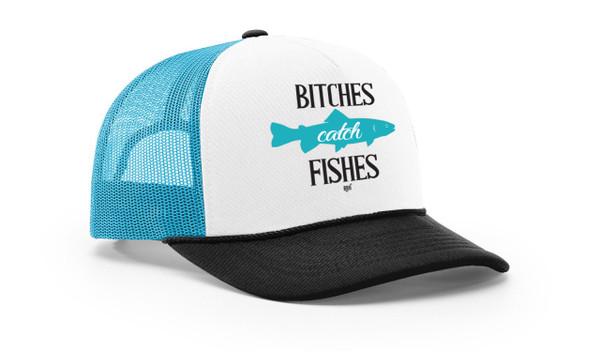 Bitches Catch Fishes Foamie Trucker