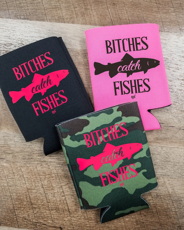 Bitches Catch Fishes Can Koozies