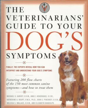 "The Veterinarians"" Guide to Your Dog's Symptoms"