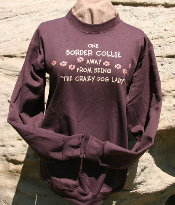 One Border Collie Away From Being the Crazy Dog Lady Sweatshirt