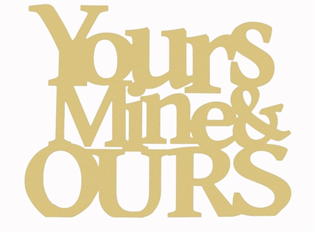 Yours Mine Ours Word Unfinished Cutout Wooden Shape Mdf