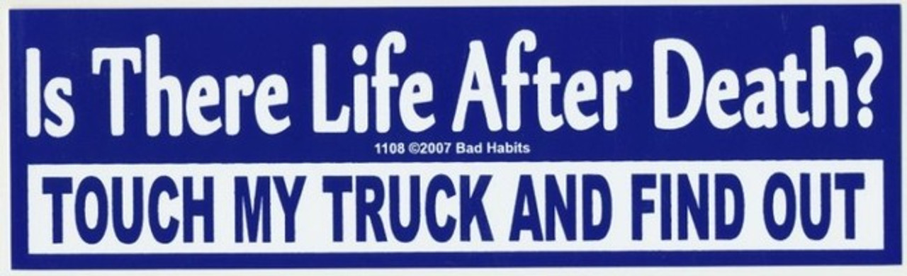 Is there life after death touch my truck find out bumper sticker 1108