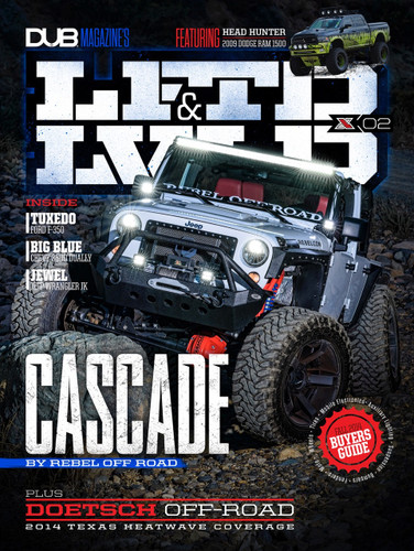 LFTD & LVLD : Issue 2 featuring Rebel Off Roads' Cascade, Doetsch Off-Road, and ON LOCATION - 2014 Texas Heatwave Coverage, and many more!