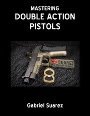 MASTERING THE DOUBLE ACTION PISTOL - A BOOK BY GABE SUAREZ