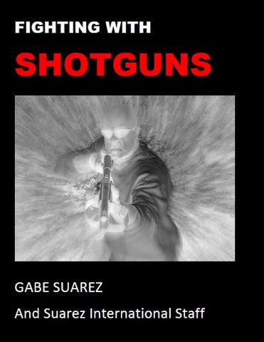 FIGHTING WITH SHOTGUNS - GABE SUAREZ BOOK