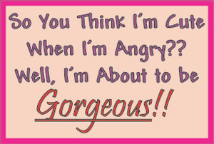 So You Think I'm Cute When I'm Angry... # 75