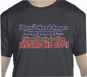I Don't Need Anger Management...- 100% Ultra Cotton T-shirts, FREE SHIPPING