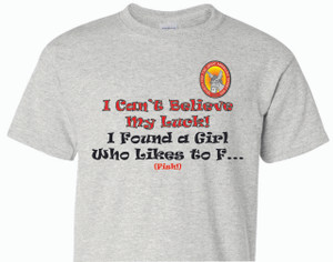 I Can't Believe My Luck... - 100% Ultra Cotton T-shirts, FREE SHIPPING