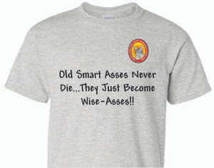 Old Smart Asses Never Die... - 100% Ultra Cotton T-shirts, FREE SHIPPING