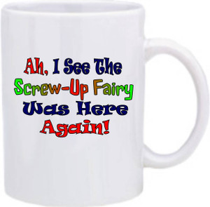 Official Smart Ass Mug -Ah, I See the Screw-Up Fairy Was Here Again