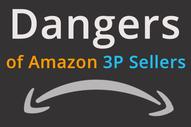 Dangers of Amazon 3P Sellers