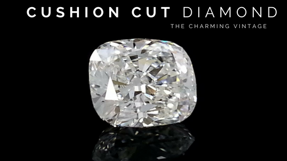 CUSHION CUT – THE CHARMING VINTAGE