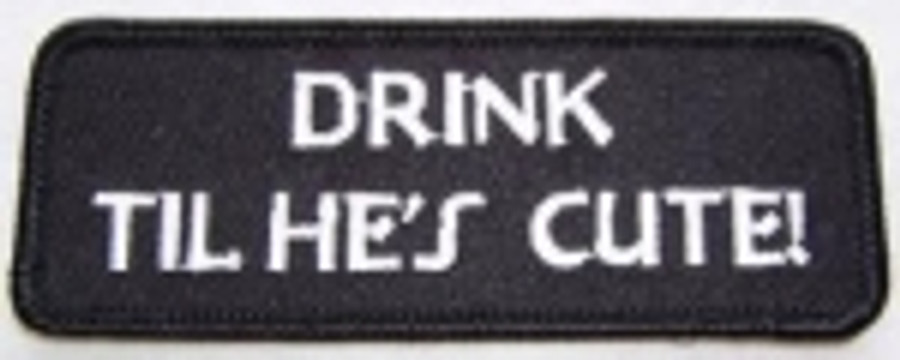 Drink Til He's Cute Patch