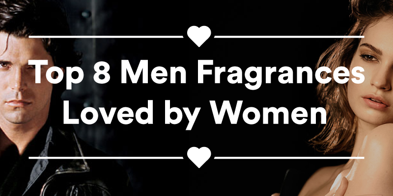 Top 8 Men Fragrances Loved by Women [With Infographic]