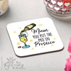 Mum you put the pro in Prosecco Coaster