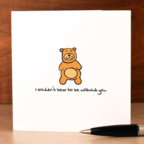 I couldn't bear to be without you Card