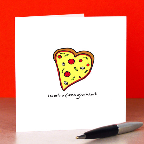 I want a pizza your heart Card