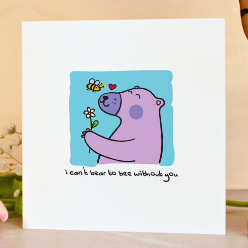 I can't bear to bee without you Card