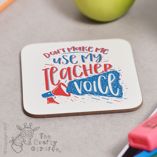 Don't make me use my teacher voice Coaster