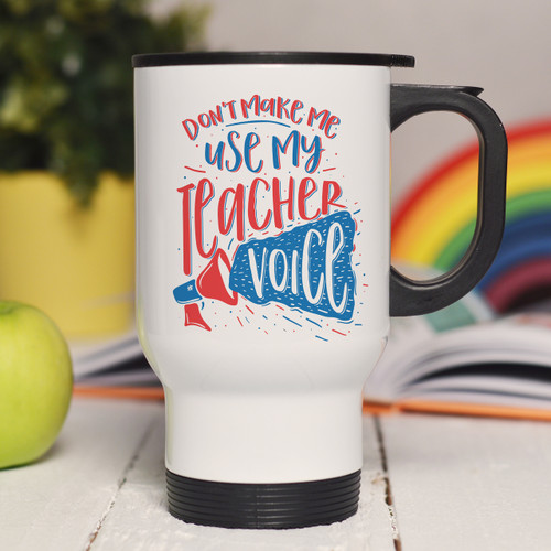 Personalised Don't make me use my teacher voice Travel Mug