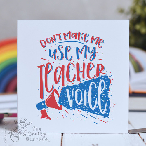 Don't make me use my teacher voice Card