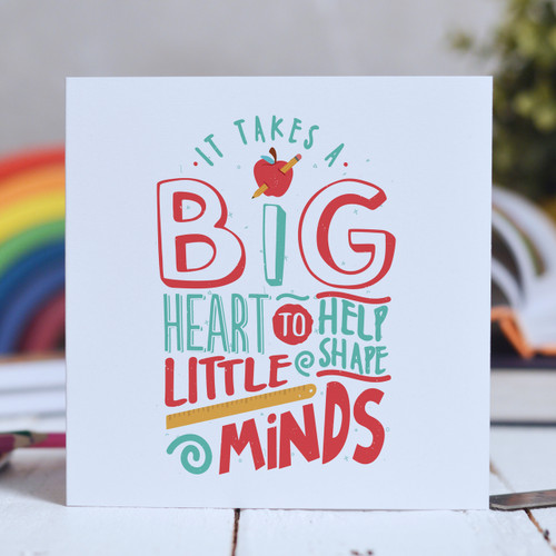 It takes a big heart to help shape little minds Card