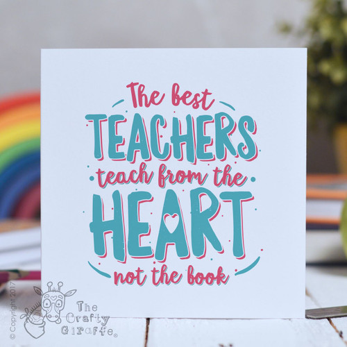 The best teachers teach from the heart Card