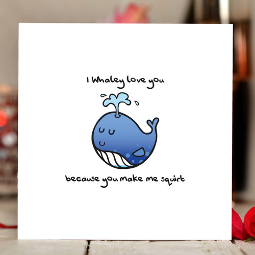 I whaley love you because you make me squirt Card