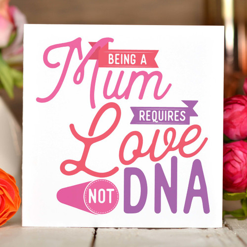Being a Mum requires love not DNA Card