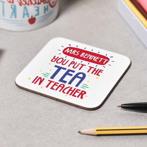 Personalised You put the Tea in teacher Coaster