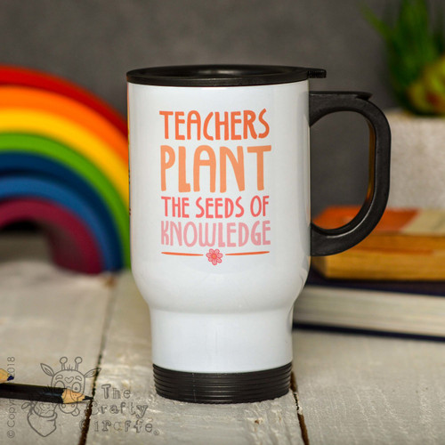 Personalised Teachers plant the seeds of knowledge Travel Mug