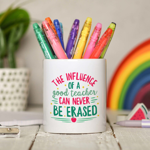 The influence of a good teacher can never be erased Pencil Pot