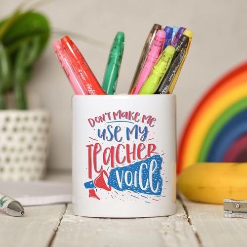 Don't make me use teacher voice Pencil Pot