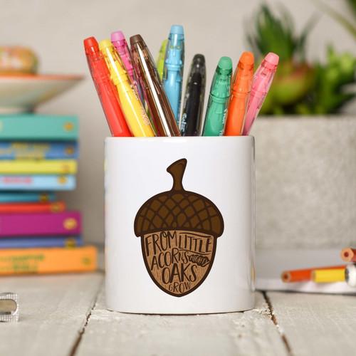 From little acorns mighty oaks grow Pencil Pot