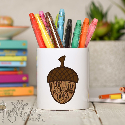 From little acorns mighty oaks grow Pencil Pot