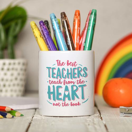 The best teachers teach from the heart not the book Pencil Pot