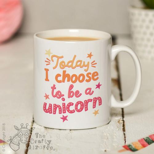 Today I choose to be a unicorn Mug